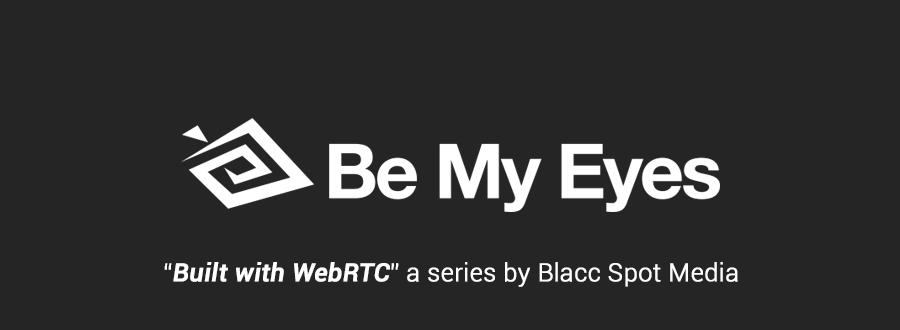 built with webrtc be my eyes