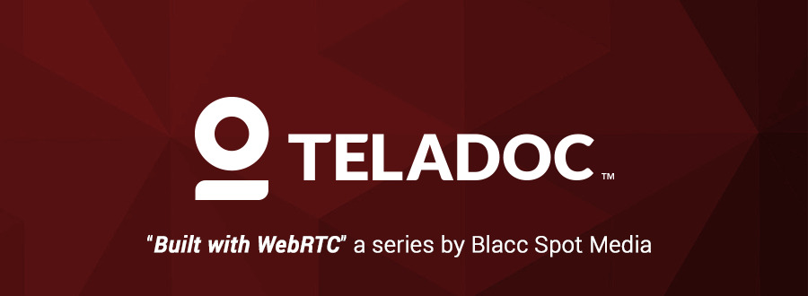 Built with WebRTC: Teladoc