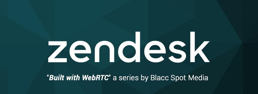 Built with WebRTC: Zendesk